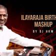 Ilayaraja Birthday Mashup [Prod. DJ HKM]